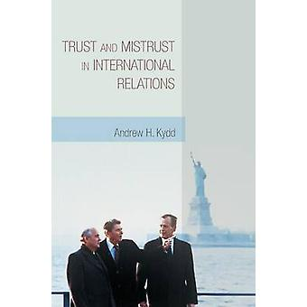 Trust and Mistrust in International Relations by Andrew H. Kydd - 978
