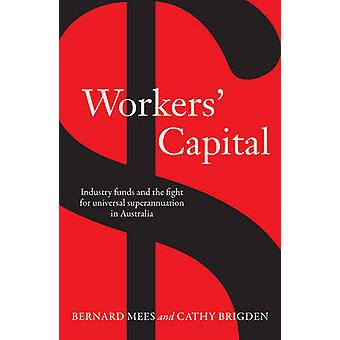 Workers' Capital - Industry Funds and the Fight for Universal Superann