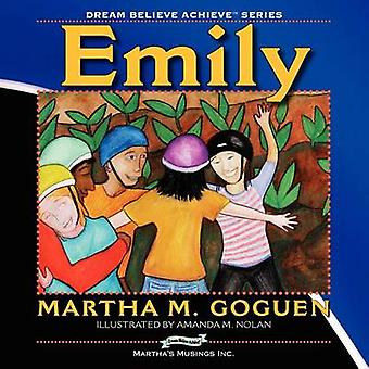 Emily Dream Believe Achieve by Goguen & Martha M.