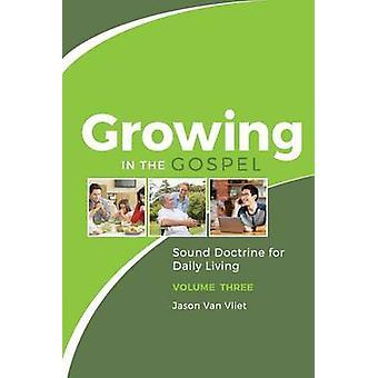 Growing in the Gospel Sound Doctrine for Daily Living Volume 3 by Van Vliet & Jason