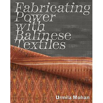 Fabricating Power with Balinese Textiles by Urmila Mohan