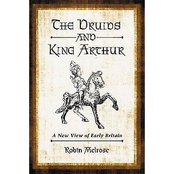 The Druids and King Arthur - A New View of Early Britain by Robin Melr