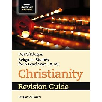 WJECEduqas Religious Studies for A Level Year 1  AS  Chri by Gregory Barker