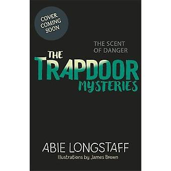 The Trapdoor Mysteries The Scent of Danger  Book 2 by Abie Longstaff