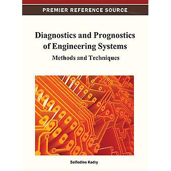 Diagnostics and Prognostics of Engineering Systems Methods and Techniques by Kadry
