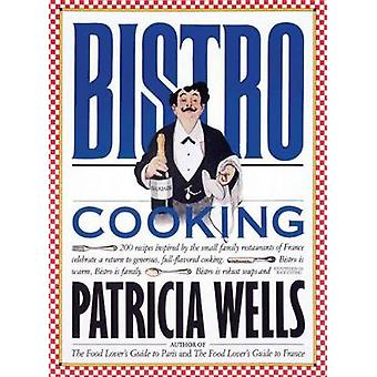 Bistro Cooking by Wells & Patricia