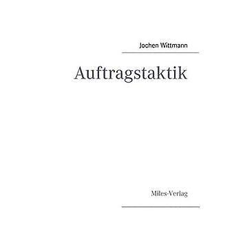 AuftragstaktikJust a command technique or the core pillar of mastering the military operational art by Wittmann & Jochen