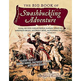 The Big Book of Swashbuckling Adventure - Classic Tales of Dashing Her