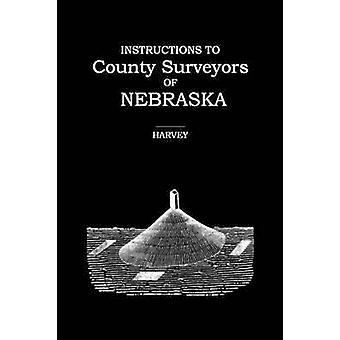 Instructions to County Surveyors of Nebraska by Harvey & Robert