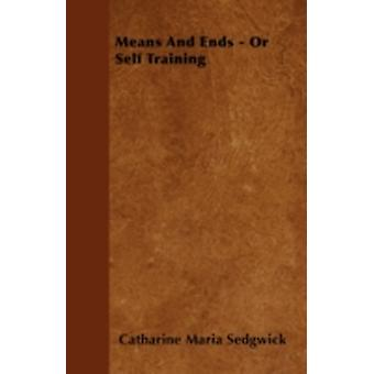 Means And Ends  Or Self Training by Sedgwick & Catharine Maria