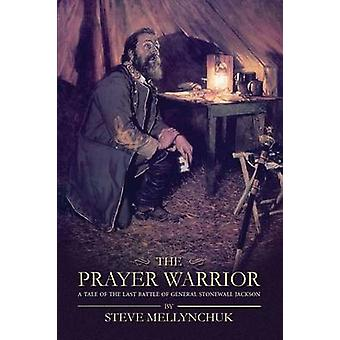 The Prayer Warrior A Tale of the Last Battle of General Stonewall Jackson by Mellynchuk & Steve