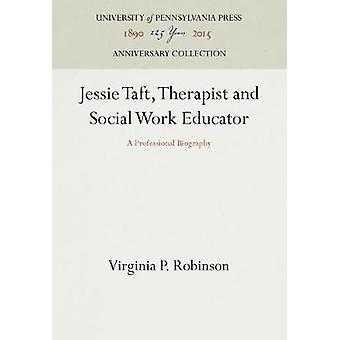 Jessie Taft Therapist and Social Work Educator by Robinson & Virginia P.