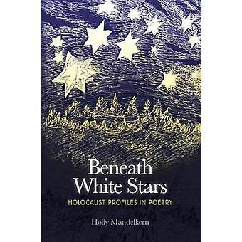 BENEATH WHITE STARS Holocaust Profiles In Poetry by Mandelkern & Holly
