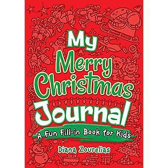 My Merry Christmas Journal - A Fun Fill-in Book for Kids by Diana Zour