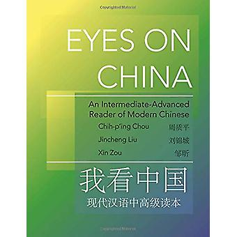 Eyes on China - An Intermediate-Advanced Reader of Modern Chinese by D