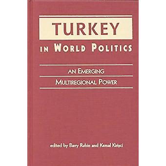 Turkey in World Politics - An Emerging Multiregional Power by Barry Ru