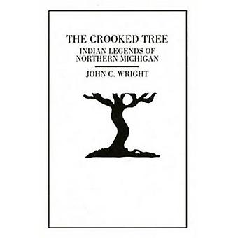 Crooked Tree - Indian Legends of Northern Michigan (2nd) by John C Wri