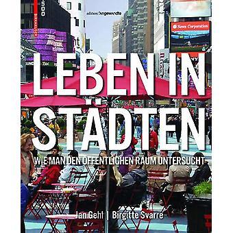 Leben in Stadten - Wie man den oeffentlichen Raum untersucht by Jan Ge