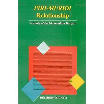Piri Muridi Relationship - A Study of the Nizamuddin Dargah by Pinto D