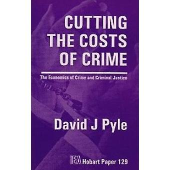Cutting the Costs of Crime - The Economics of Crime and Criminal Justi