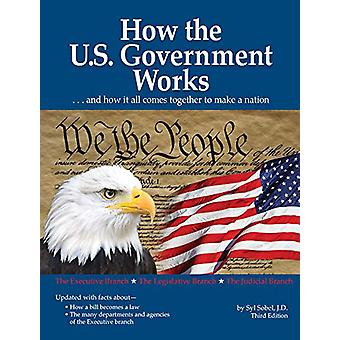 How The US Government Works - ...and How It All Comes Together to Make