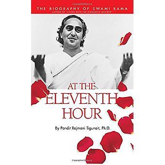 At the Eleventh Hour - Biography of Swami Rama by Pandit Rajmani Tigun