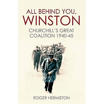 All Behind You - Winston - Churchill's Great Coalition 1940-45 by Roge