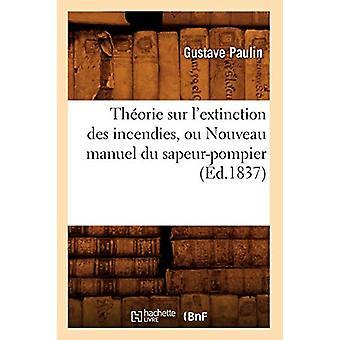 Theorie Sur l'Extinction Des Incendies - Ou Nouveau Manuel Du Sapeur-