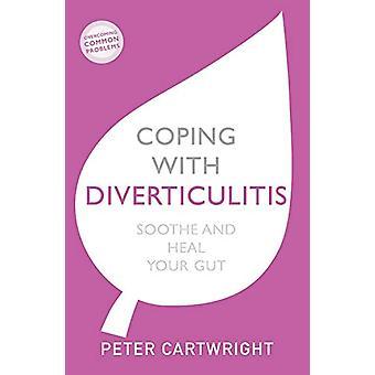 Faire face à la diverticulite - Apaiser et guérir votre intestin par Peter Cartwri