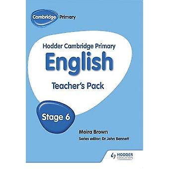 Hodder Cambridge Primary English - Teacher's Pack Stage 6 by Moira Bro