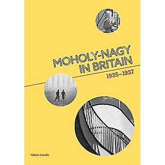 Moholy-Nagy in Britain - 1935-1937 by Valeria Carullo - 9781848223769