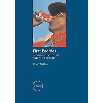 First Peoples  Indigenous Cultures and their Futures by Jeffrey Sissons