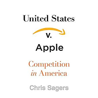 United States v. Apple - Competition in America by Chris Sagers - 9780