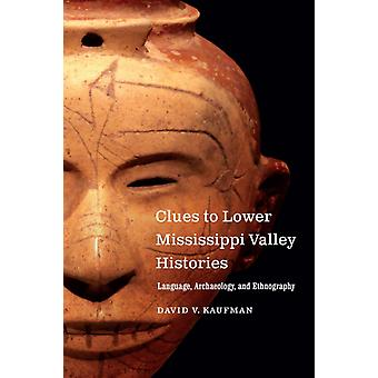 Clues to Lower Mississippi Valley Histories  Language Archaeology and Ethnography by David V Kaufman