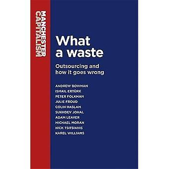 ما النفايات -- الاستعانة بمصادر خارجية وكيف تسير على نحو خاطئ من قبل مايكل موران --