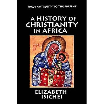 A History of Christianity in Africa by Elizabeth Isichei - 9780802808
