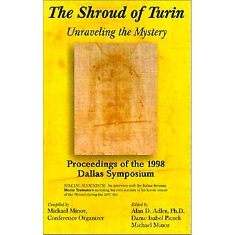 The Shroud of Turin - Unraveling the Mystery; Proceedings of the 1998
