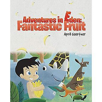 Adventures in Eden - Fantastic Fruit by April Gaertner - 9781640031029