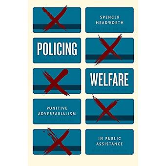 Policing Welfare  Punitive Adversarialism in Public Assistance by Spencer Headworth