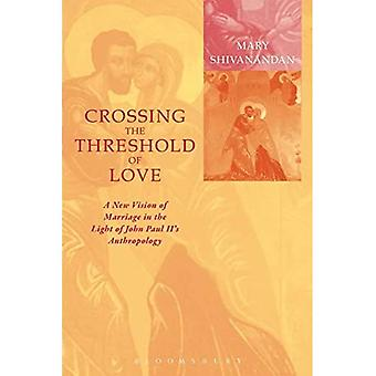 Crossing the Threshold of Love: Contemporary Marriage in the Light of John Paul Iis Anthropology