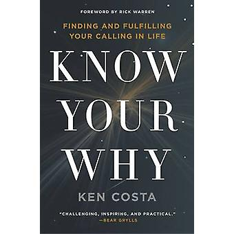 Know Your Why Finding and Fulfilling Your Calling in Life by Costa & Ken