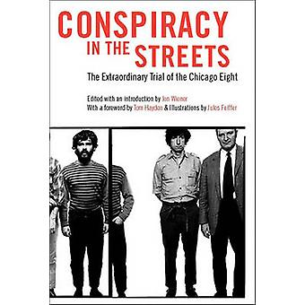 Conspiracy In The Streets  The Extraordinary Trial of the Chicago Eight by Edited by Jon Weiner