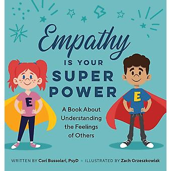 Empathy Is Your Superpower  A Book about Understanding the Feelings of Others by Cori Bussolar & Illustrated by Zach Greszkowiak