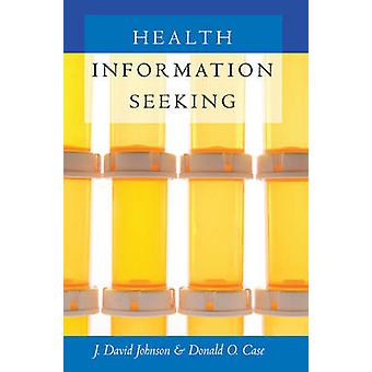 Health Information Seeking by J David Johnson & Donald O Case
