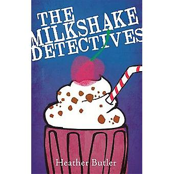 The Milkshake Detectives by Heather Butler - 9780349124100 Book