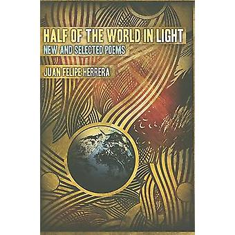 Hälften av världen i ljus - nya och valda dikter av Juan Felipe hennes
