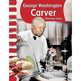 George Washington Carver - Planting Ideas by Jennifer Kroll - 97814333
