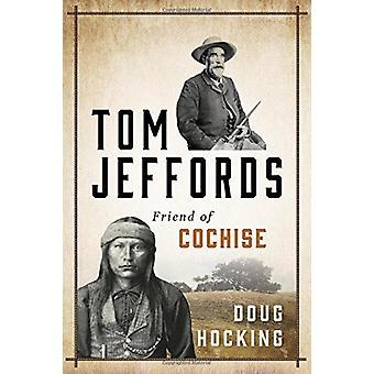 Tom Jeffords - amico di Cochise da Doug Hocking - 9781493026371 libro
