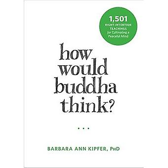 How Would Buddha Think? - 1 -501 Right-Intention Teachings for Cultiva