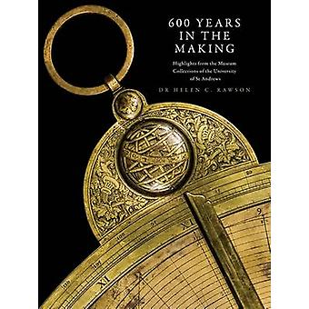 600 Years in the Making - Highlights from the Museum Collections of th